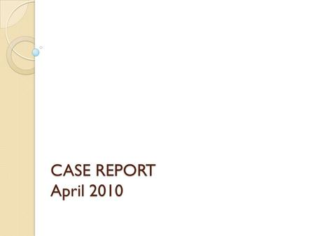 CASE REPORT April 2010.