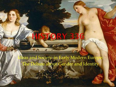 Ideas and Society in Early Modern Europe: The Debate about Gender and Identity.