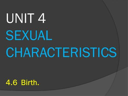 UNIT 4 SEXUAL CHARACTERISTICS 4.6 Birth.. 1.- Stages of labour. Labour: the process of giving birth. 1.- Contractions: involuntary muscles in the uterus.