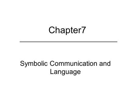 Chapter7 Symbolic Communication and Language. Chapter Outline  Language and Verbal Communication  Nonverbal Communication  Social Structure and Communications.
