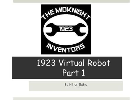 1923 Virtual Robot Part 1 By Nihar Sidhu. What is the Virtual Robot? The Goal?  The virtual robot serves as a model of how the electrical/control systems.