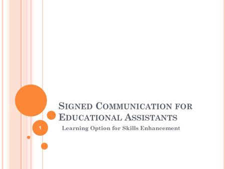 S IGNED C OMMUNICATION FOR E DUCATIONAL A SSISTANTS Learning Option for Skills Enhancement 1.