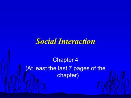 Social Interaction Chapter 4 (At least the last 7 pages of the chapter)