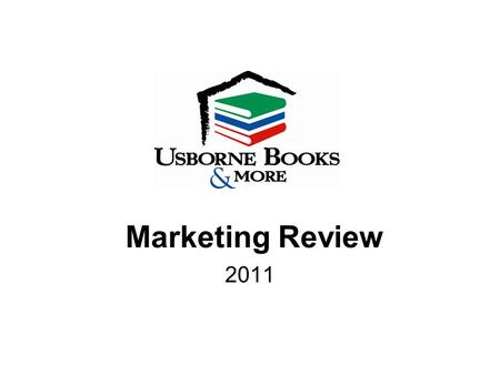 Marketing Review 2011. One Topic Marketing eMails New Marketing emails are available on the first of every month. Check in and see What's New! Log on.