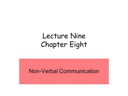 Lecture Nine Chapter Eight Non-Verbal Communication.