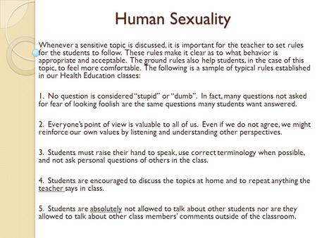 Human Sexuality Whenever a sensitive topic is discussed, it is important for the teacher to set rules for the students to follow. These rules make it clear.