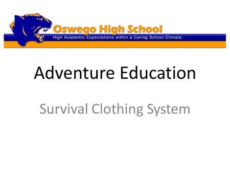 Adventure Education Survival Clothing System. Dressing for Wilderness Survival Learning how to properly dress yourself. Staying warm and dry using layers.