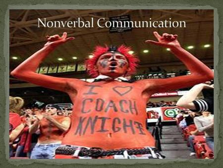 The student will be able to… 1. State what % of all communication is nonverbal. 2. List the classifications of nonverbal communication. 3. Define the.