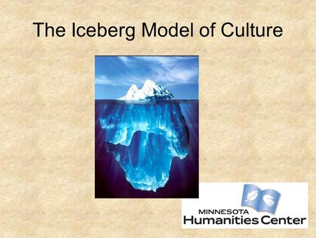 The Iceberg Model of Culture. Surface Culture Above the Surface Emotional Load: Relatively Low Unspoken Rules Just Below the Surface Behavior-Based Emotional.