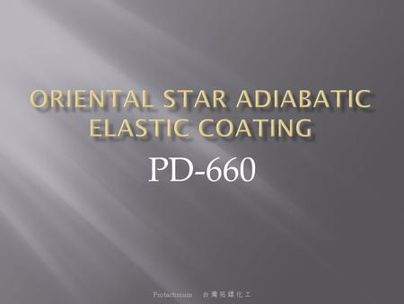 Protactinium 台 灣 拓 鏷 化 工 PD-660.  Oriental Star insulation paints are compounded of polymeric resins and inorganic insulating powders, which features.