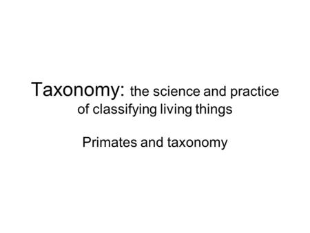 Taxonomy: the science and practice of classifying living things