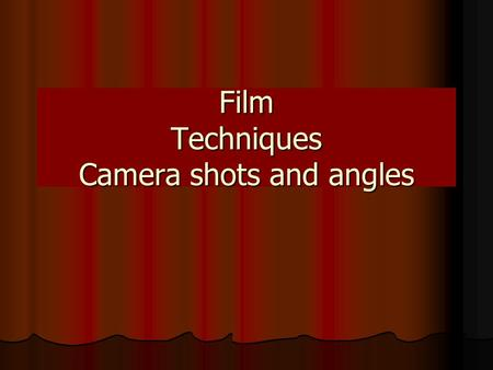 Film Techniques Camera shots and angles. Contents Film techniques – shot size Film techniques – shot size Extreme long shot Extreme long shot Long shot.