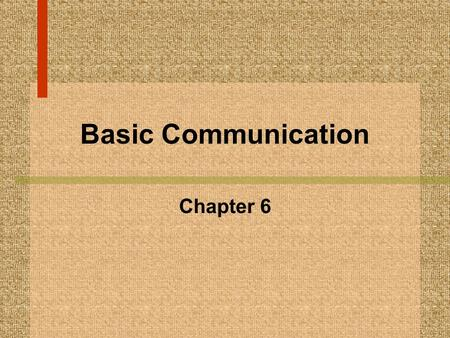 Basic Communication Chapter 6. Was there communication as I read the Jabberwocky? How did the communication come about? Were you familiar with all the.