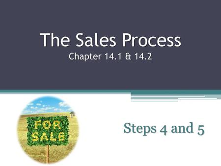 The Sales Process Chapter 14.1 & 14.2 Chapter 14.1 and 14.2 Steps 4 and 5.