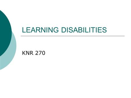 LEARNING DISABILITIES KNR 270. Learning Disabilities  Individuals with learning disabilities have above average, average, or near average intelligence.