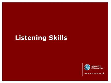 Listening Skills www.worcester.ac.uk. Listening is a great skill. It builds trust and encourages problem solving but it takes practice. It's more complicated.