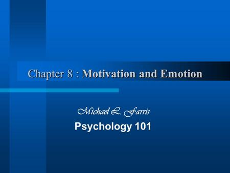 Chapter 8 : Motivation and Emotion Michael L. Farris Psychology 101.
