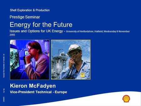 Shell Exploration & Production Copyright: Shell Exploration & Production Ltd. 9/16/2015 File Title Prestige Seminar Energy for the Future Issues and Options.