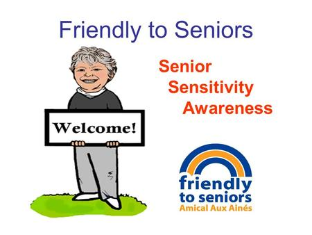 Friendly to Seniors Senior Sensitivity Awareness.