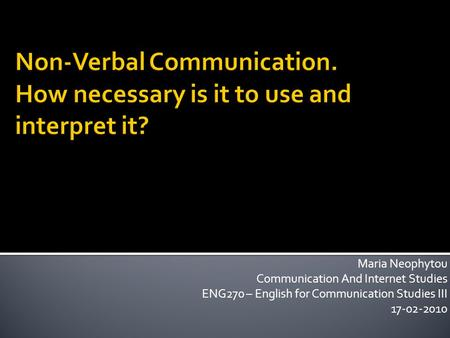 Maria Neophytou Communication And Internet Studies ENG270 – English for Communication Studies III 17-02-2010.