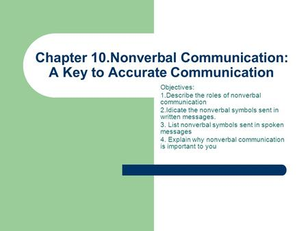 Chapter 10.Nonverbal Communication: A Key to Accurate Communication