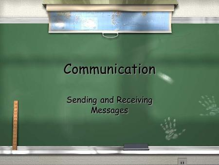 Communication Sending and Receiving Messages. Communication the exchange of ideas, feelings, or meaning between 2 or more persons / Understanding / Overcoming.