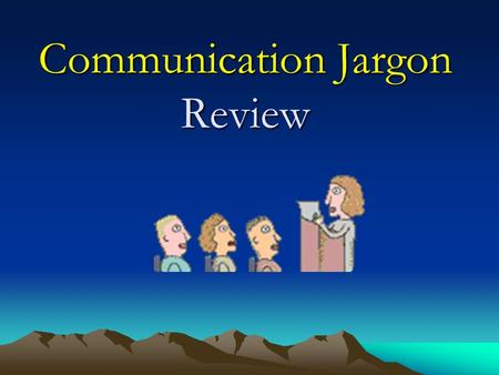 Communication Jargon Review. 1. What is the term for a special language of a particular activity or group?