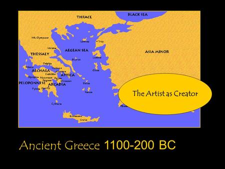Ancient Greece 1100-200 BC The Artist as Creator.
