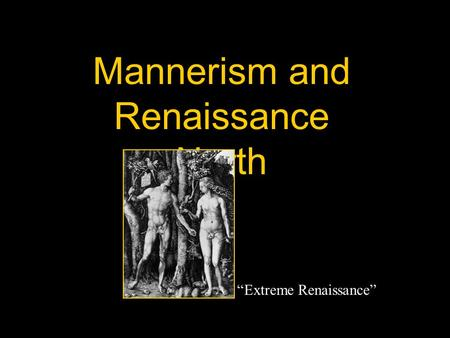 "Mannerism and Renaissance North ""Extreme Renaissance"""