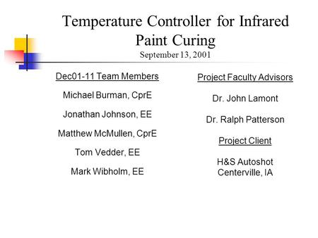 Temperature Controller for Infrared Paint Curing September 13, 2001 Dec01-11 Team Members Michael Burman, CprE Jonathan Johnson, EE Matthew McMullen, CprE.