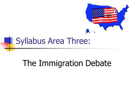 Syllabus Area Three: The Immigration Debate. Theories of Immigration Melting Pot Salad Bowl The Mosaic.