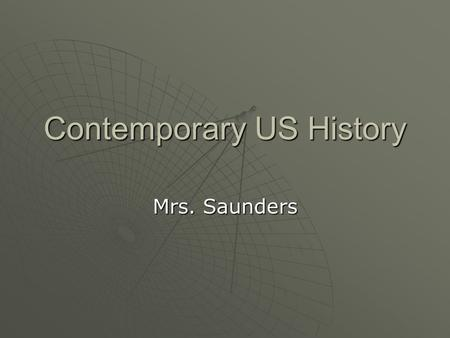 Contemporary US History Mrs. Saunders. Contemporary US History American society has undergone important changes during the last fifty years. Three causes.