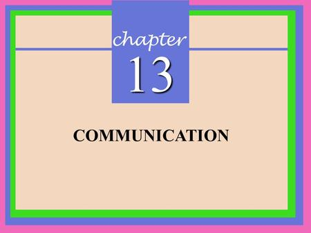 Chapter 13 COMMUNICATION. CHAPTER 13 Communication Copyright © 2002 Prentice-Hall Communication The sharing of information between two or more individuals.