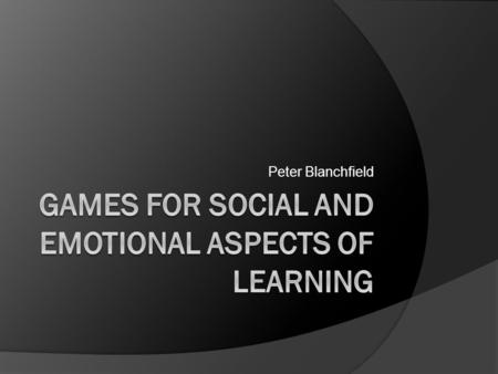 Peter Blanchfield. Why Games?  Most of the students we work with Have attention problems Delayed learning ○ Limited reading ability  Even the mainstream.