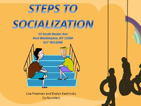 Lisa Freeman and Evelyn Kashinsky Co-founders. OUR PLAN What is socialization? The difference between teaching social thinking and teaching social skills.