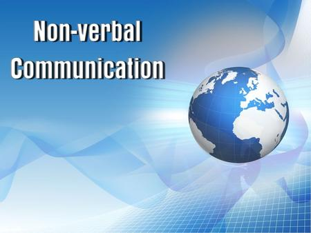  Def: Is the sending and receiving of messages without the use of words.  Between 65-90% of messages are nonverbal.