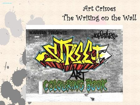 Art Crimes The Writing on the Wall. Graffiti is the name for images or lettering scratched, scrawled, painted or marked in any manner on property. To.