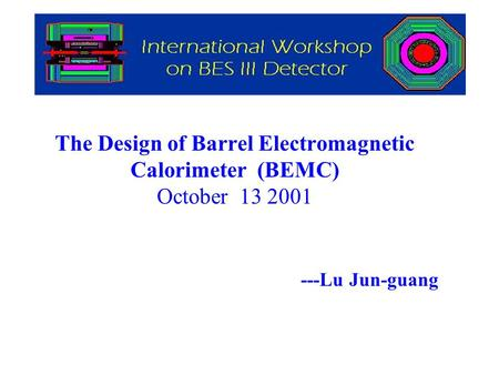 The Design of Barrel Electromagnetic Calorimeter (BEMC) October 13 2001 ---Lu Jun-guang.