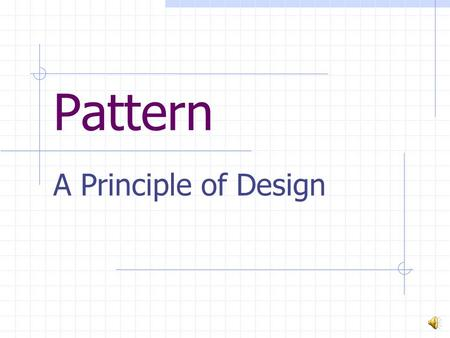 Pattern A Principle of Design Characteristics of Pattern: Patterns always repeat. Patterns help predict the future (they are predictable themselves.