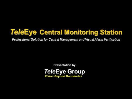Professional Solution for Central Management and Visual Alarm Verification Presentation by TeleEye Group Presentation by TeleEye Group TeleEye Central.
