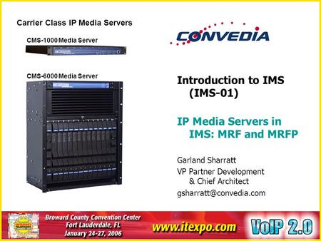 Introduction to IMS (IMS-01) IP Media Servers in IMS: MRF and MRFP Garland Sharratt VP Partner Development & Chief Architect Carrier.