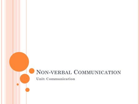 N ON - VERBAL C OMMUNICATION Unit: Communication.
