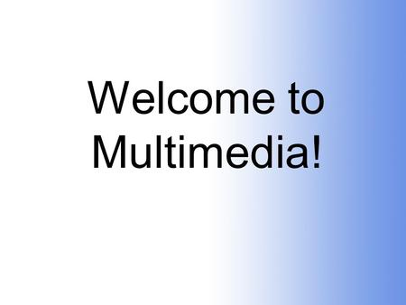 "Welcome to Multimedia! ""Multimedia is for people who gladly take up new challenges and are unafraid of learning curves and intensely creative work."""