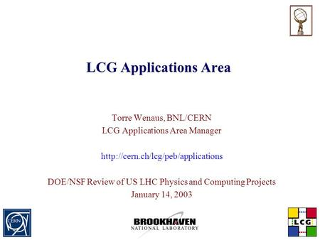 LCG Applications Area Torre Wenaus, BNL/CERN LCG Applications Area Manager  DOE/NSF Review of US LHC Physics and Computing.