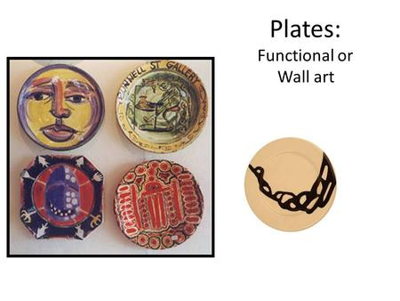 Plates: Functional or Wall art. Requirements Total 20 inches 2—10 inch plates 4—5 inch plates 3—6.5 inch plates 2—4 inch plates and a 12 inch platter.