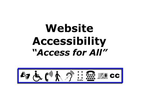 "Website Accessibility ""Access for All"". General Design Considerations: Handy for Users: –Relevant materials –Easy to use format."
