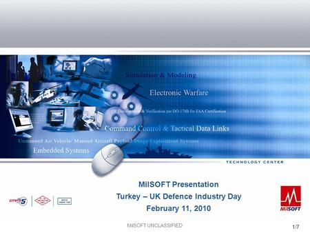 MilSOFT UNCLASSIFIED 1/7 MilSOFT Presentation Turkey – UK Defence Industry Day February 11, 2010.