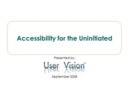TM Accessibility for the Uninitiated Presented by: September 2008.