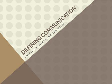 DEFINING COMMUNICATION CHAPTER 8- MARKETING EDUCATION.