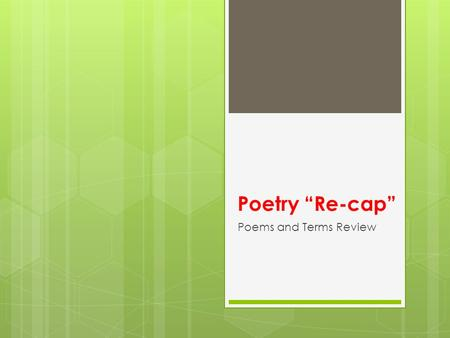 "Poetry ""Re-cap"" Poems and Terms Review. What is poetry? A. An imaginative response to experience. B. Rhyming sentences that poets use to show their feelings."